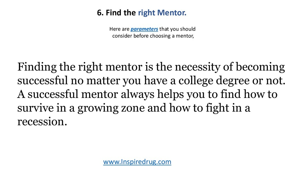 www.Inspiredrug.com 6. Find the right Mentor. F...