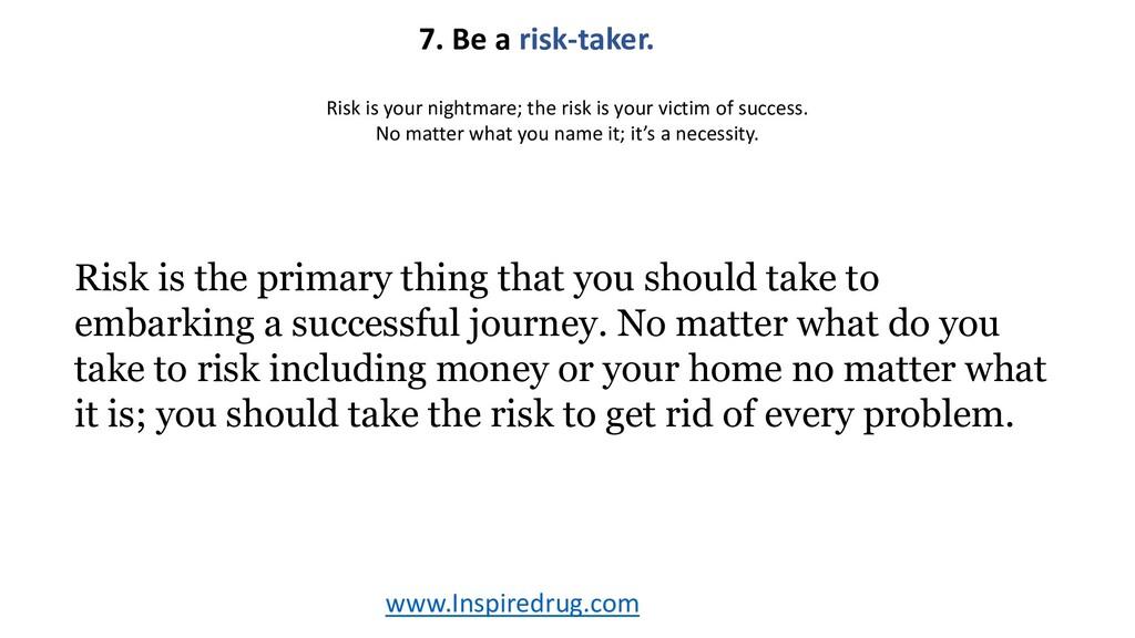 www.Inspiredrug.com 7. Be a risk-taker. Risk is...