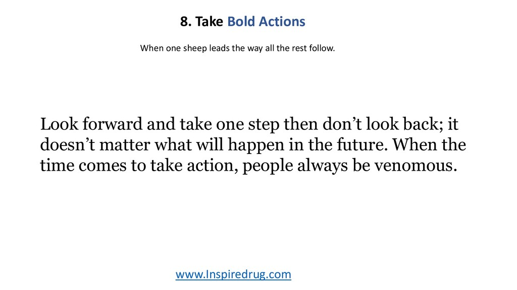 www.Inspiredrug.com 8. Take Bold Actions Look f...