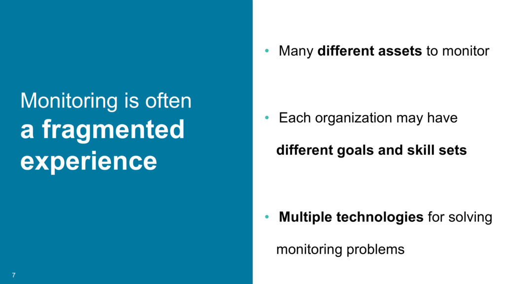 7 Monitoring is often a fragmented experience •...