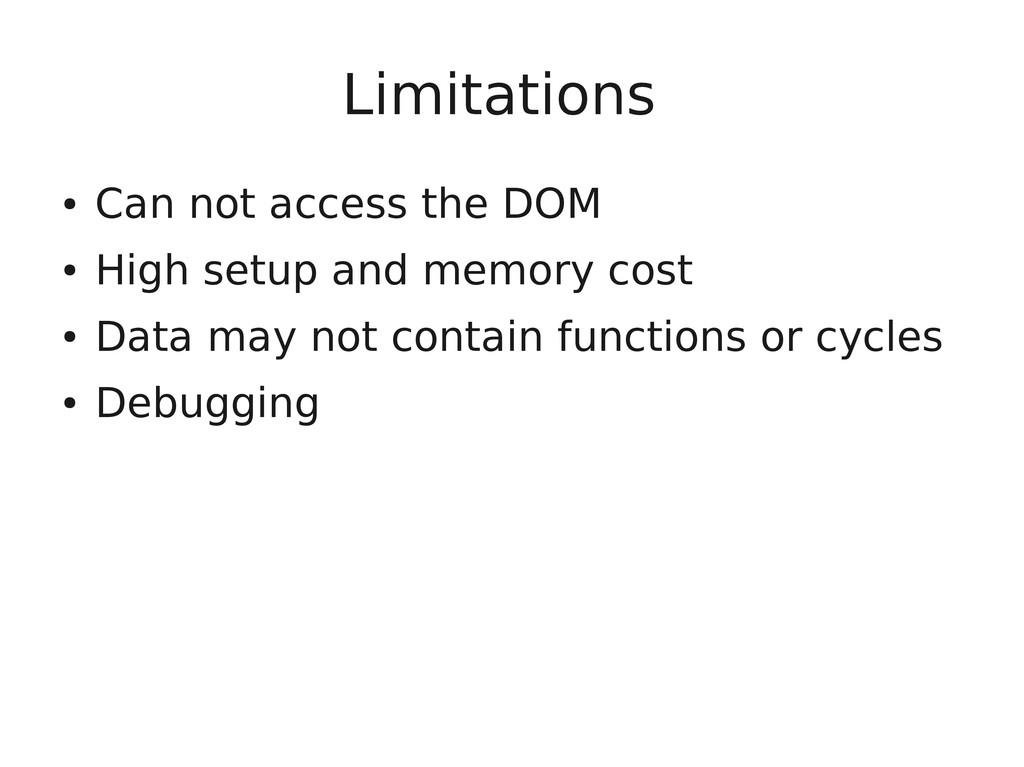 Limitations ● Can not access the DOM ● High set...