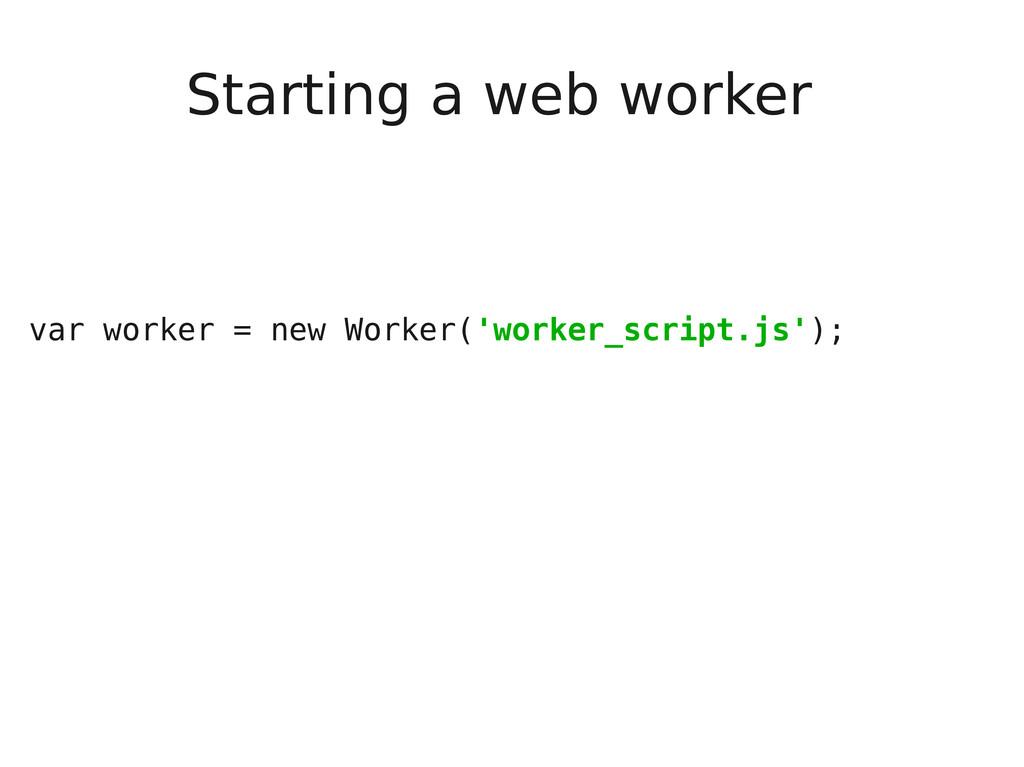 Starting a web worker var worker = new Worker('...