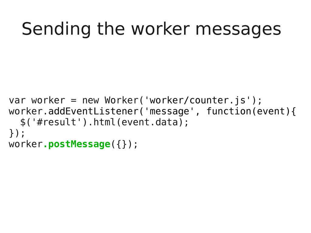 Sending the worker messages var worker = new Wo...