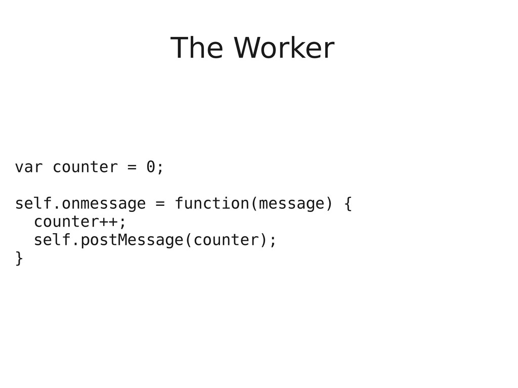 The Worker var counter = 0; self.onmessage = fu...