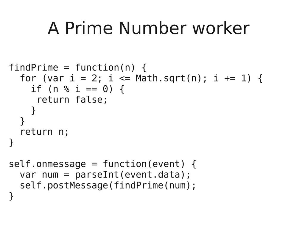 A Prime Number worker findPrime = function(n) {...