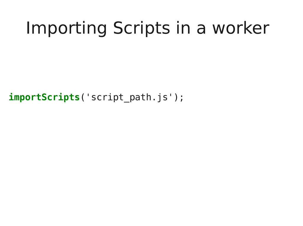 Importing Scripts in a worker importScripts('sc...