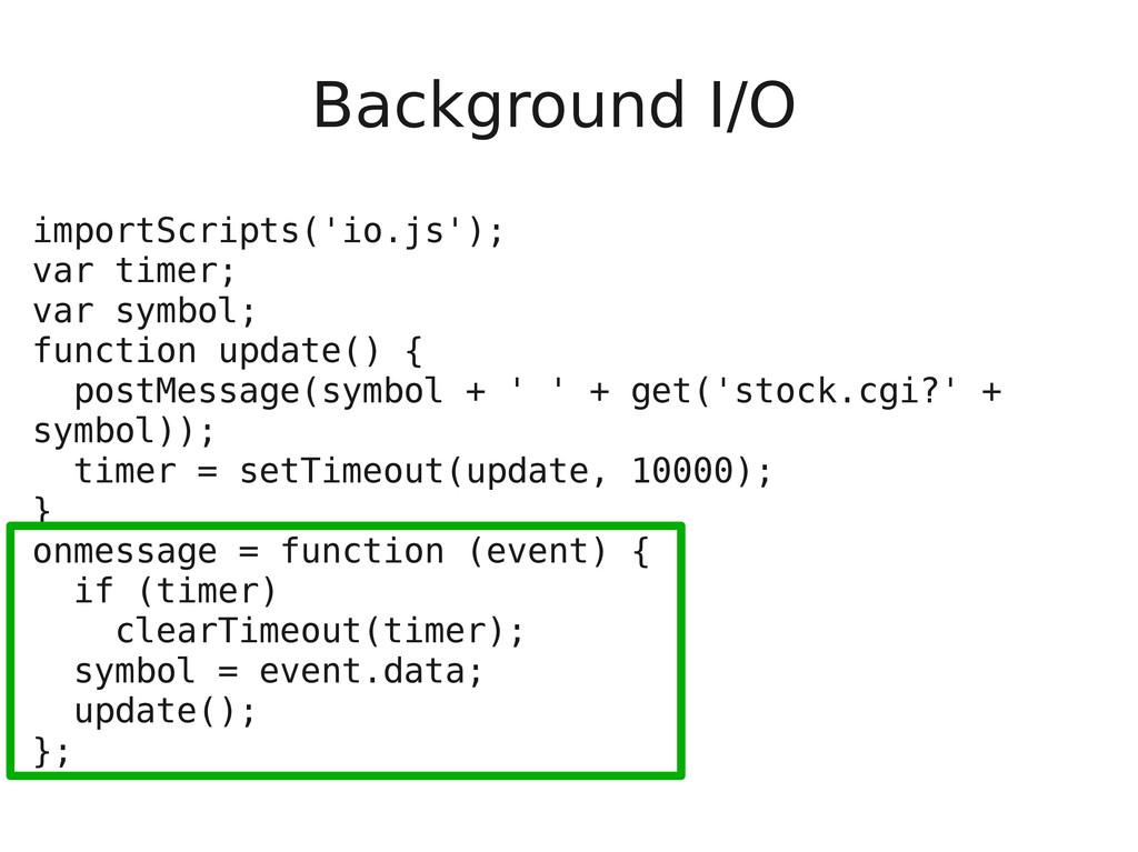 Background I/O importScripts('io.js'); var time...