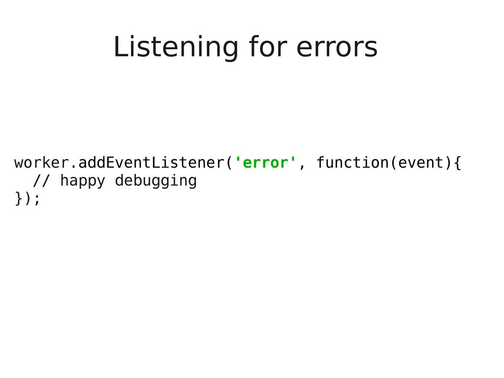 Listening for errors worker.addEventListener('e...