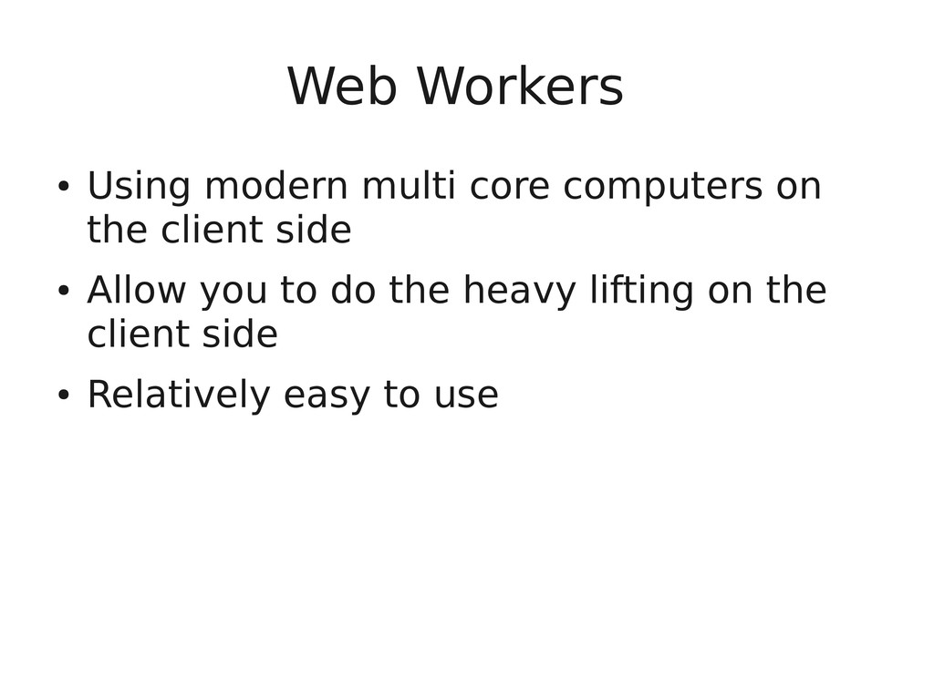 Web Workers ● Using modern multi core computers...