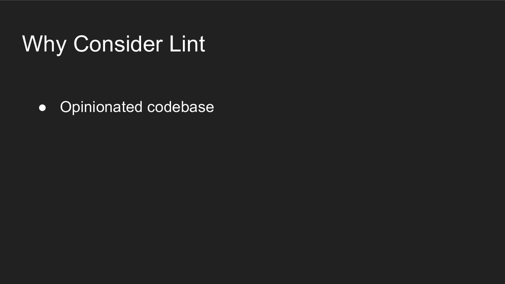 Why Consider Lint ● Opinionated codebase