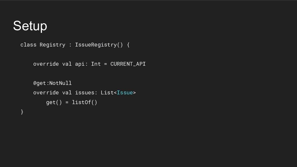 Setup class Registry : IssueRegistry() { overri...