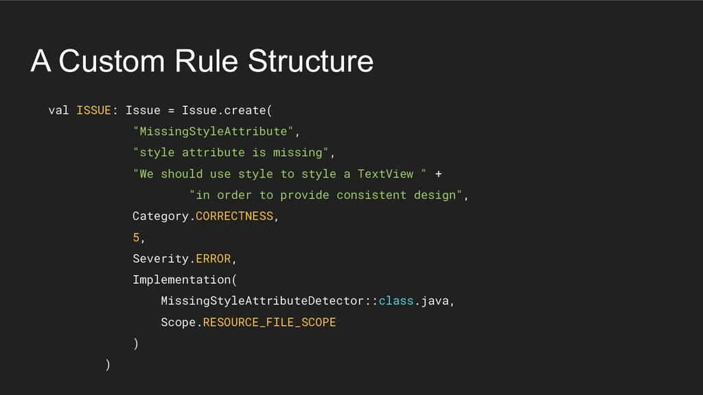 A Custom Rule Structure val ISSUE: Issue = Issu...