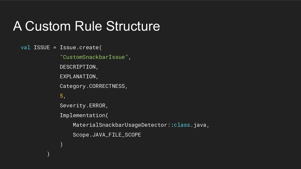 A Custom Rule Structure val ISSUE = Issue.creat...
