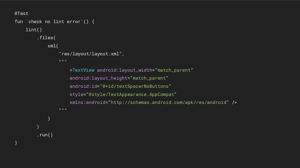 @Test fun `check no lint error`() { lint() .fil...