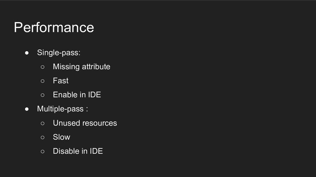 Performance ● Single-pass: ○ Missing attribute ...