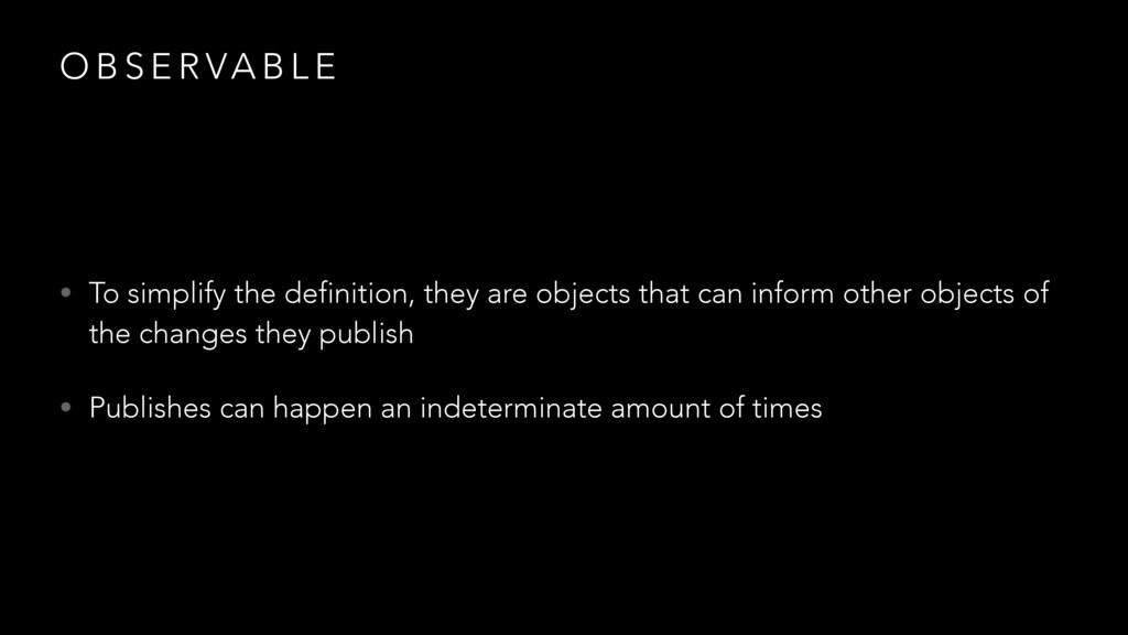 O B S E R VA B L E • To simplify the definition...