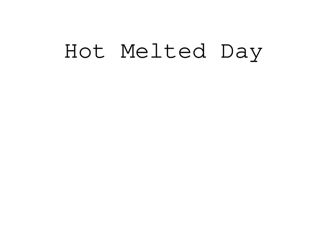 Hot Melted Day