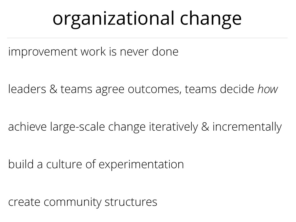 achieve large-scale change iteratively & increm...