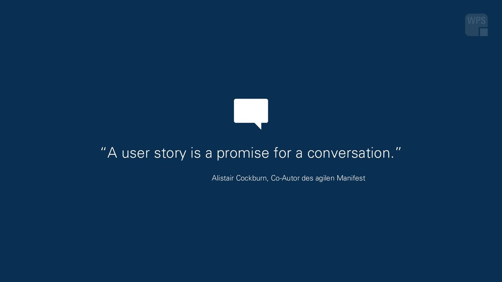 """A user story is a promise for a conversation.""..."