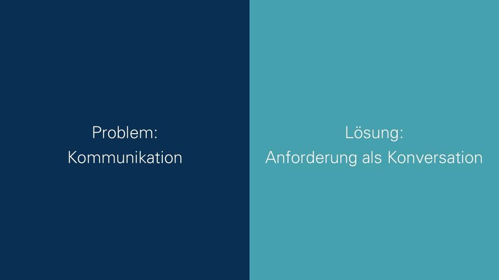 Lösung: Anforderung als Konversation Problem: K...