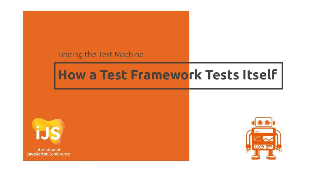 How a Test Framework Tests Itself