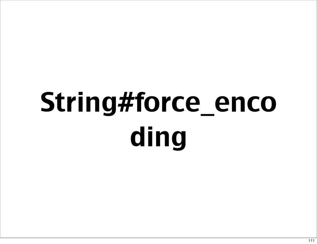 String#force_enco ding 111