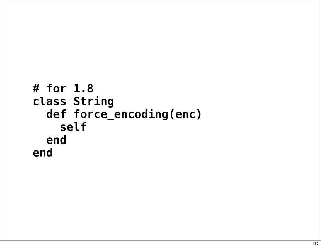# for 1.8 class String def force_encoding(enc) ...
