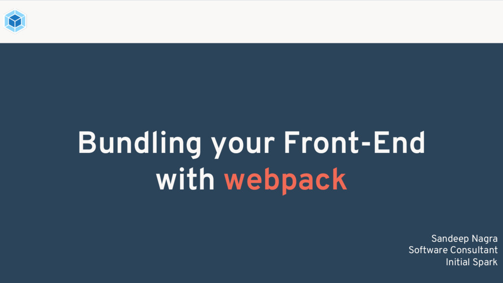 Bundling your Front-End with webpack Sandeep Na...
