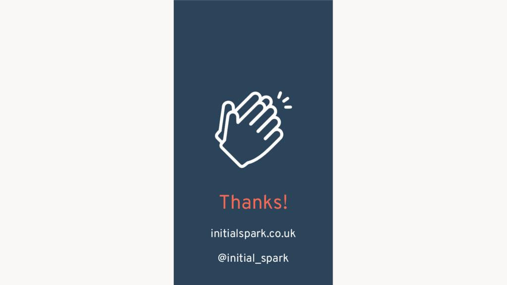 Thanks! initialspark.co.uk @initial_spark