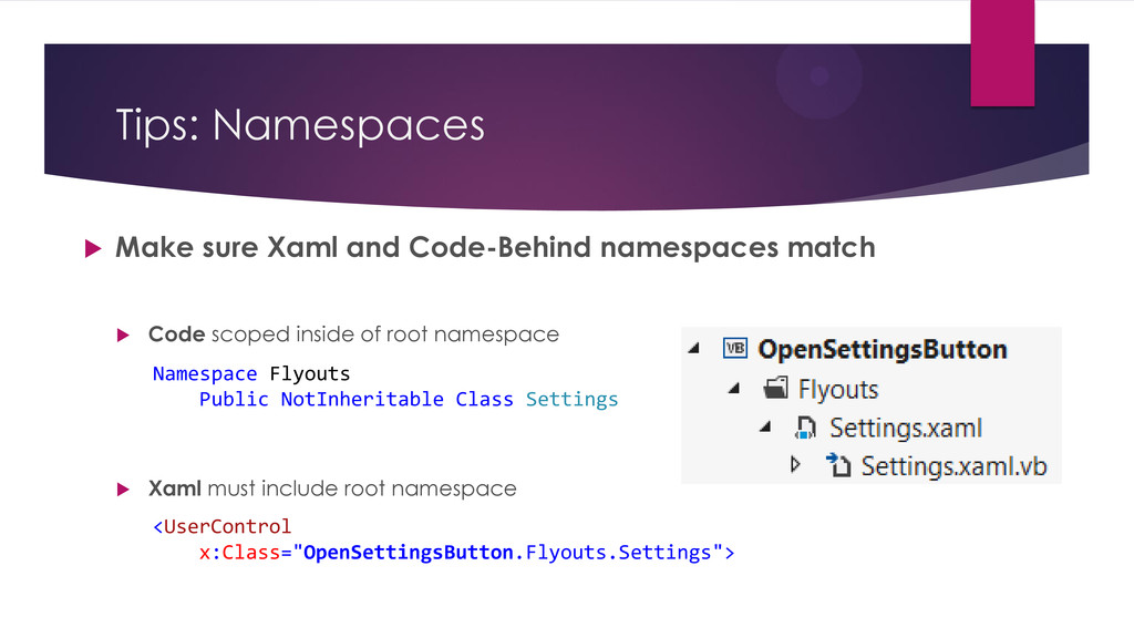 Tips: Namespaces  Make sure Xaml and Code-Behi...