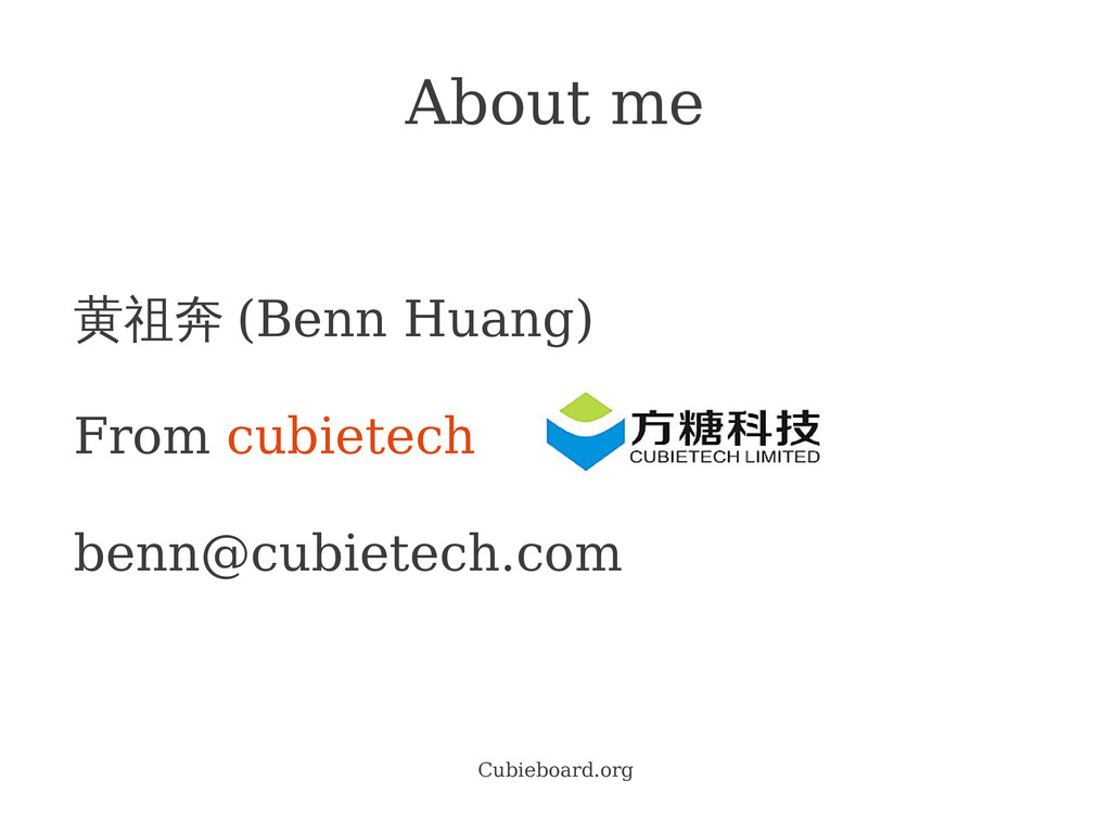 Cubieboard.org About me 黄祖奔 (Benn Huang) From c...