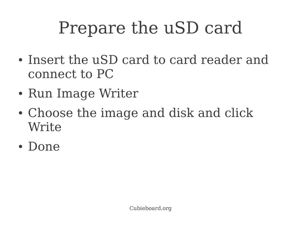 Cubieboard.org Prepare the uSD card ● Insert th...