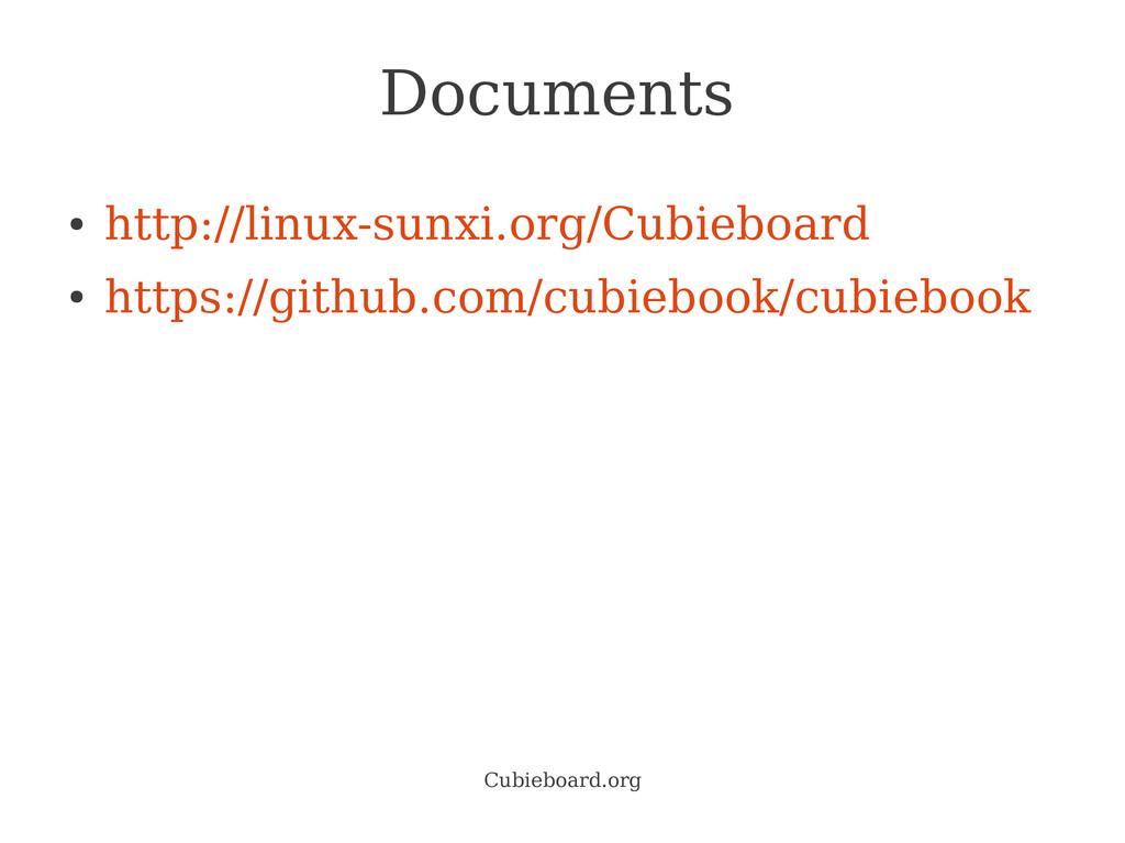 Cubieboard.org Documents ● http://linux-sunxi.o...