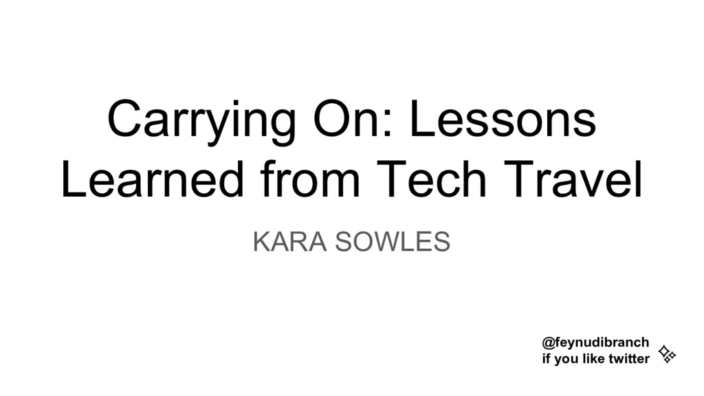 Carrying On: Lessons Learned from Tech Travel K...