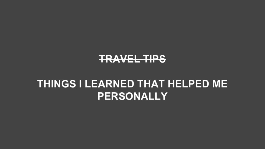 TRAVEL TIPS THINGS I LEARNED THAT HELPED ME PER...
