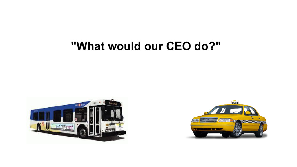 """""""What would our CEO do?"""""""
