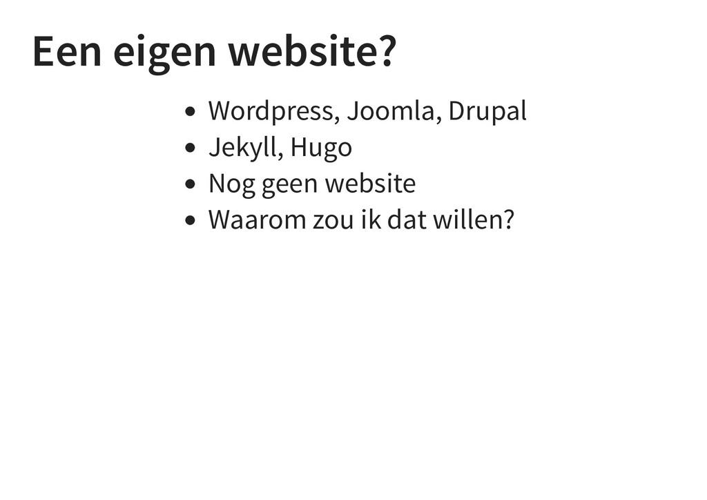 Een eigen website? Wordpress, Joomla, Drupal Je...