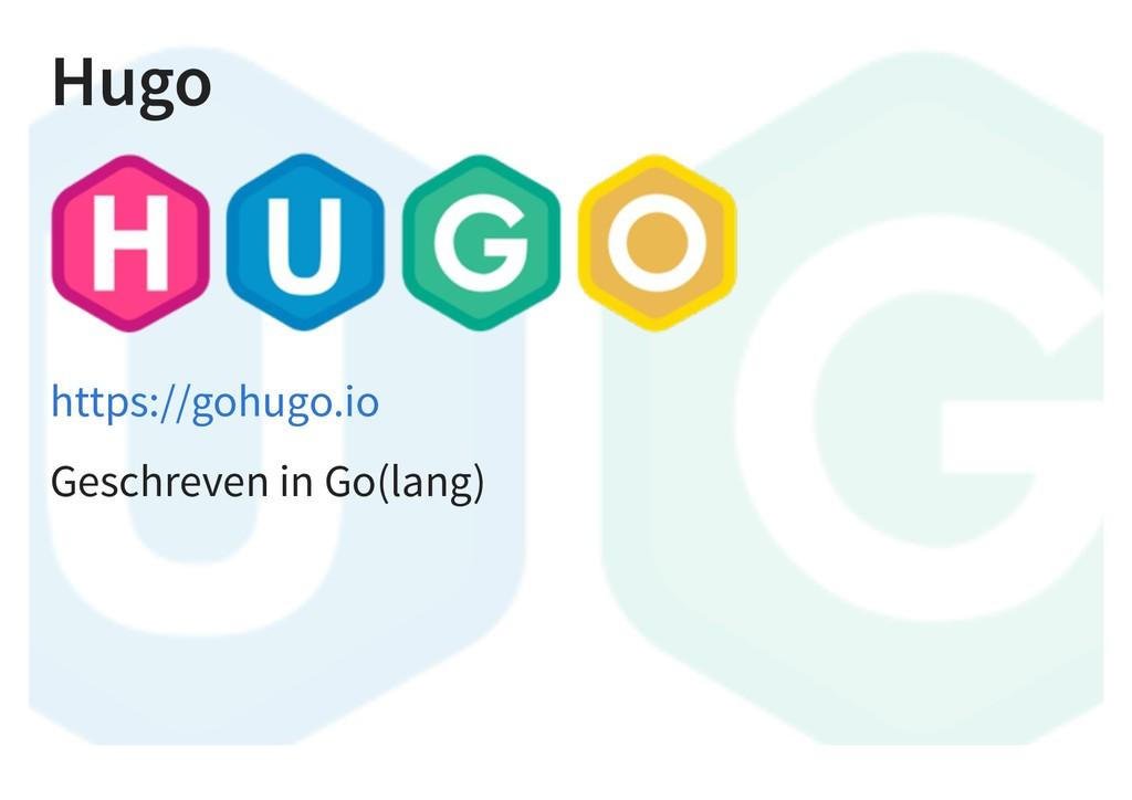 Hugo Geschreven in Go(lang) https://gohugo.io