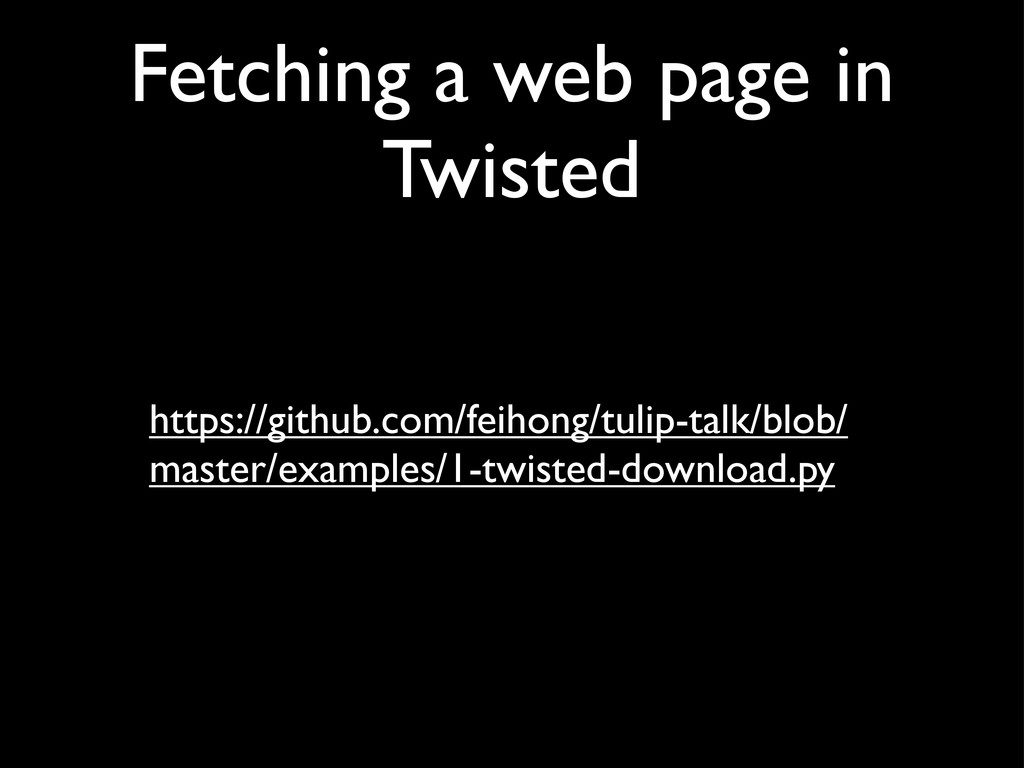 Fetching a web page in Twisted https://github.c...