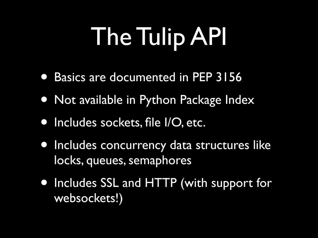 The Tulip API • Basics are documented in PEP 31...