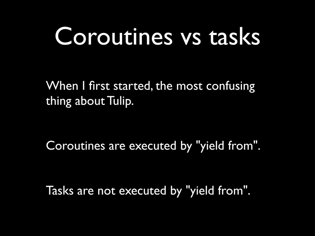 Coroutines vs tasks When I first started, the mo...