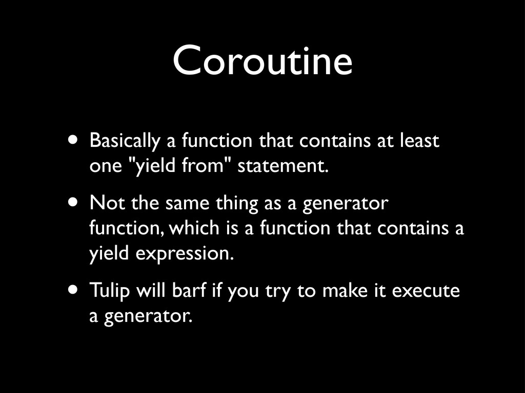Coroutine • Basically a function that contains ...