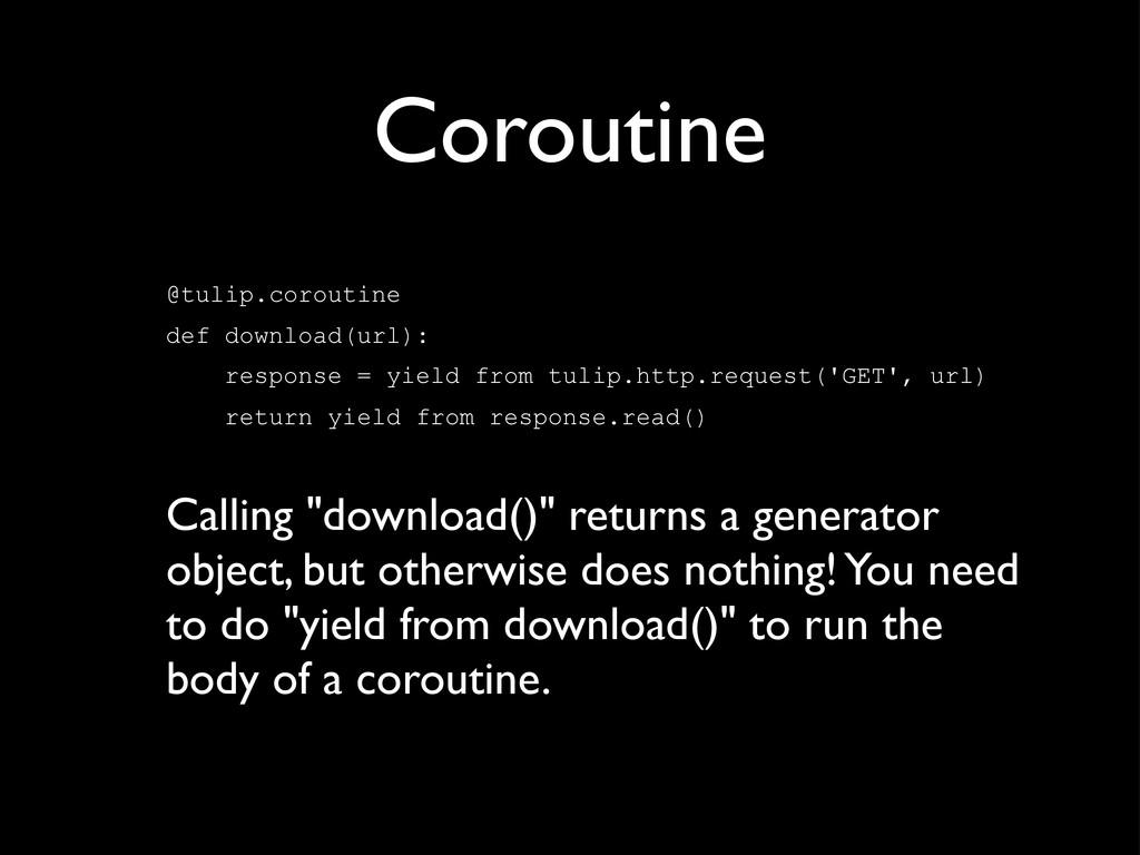 Coroutine @tulip.coroutine def download(url): r...