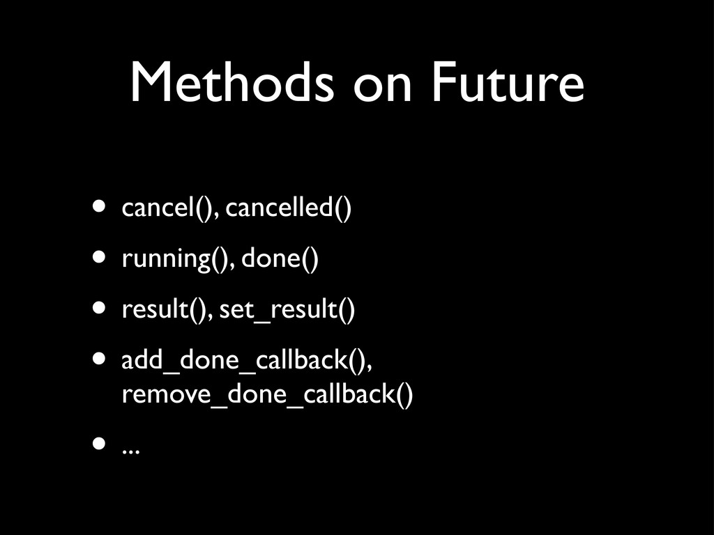 Methods on Future • cancel(), cancelled() • run...