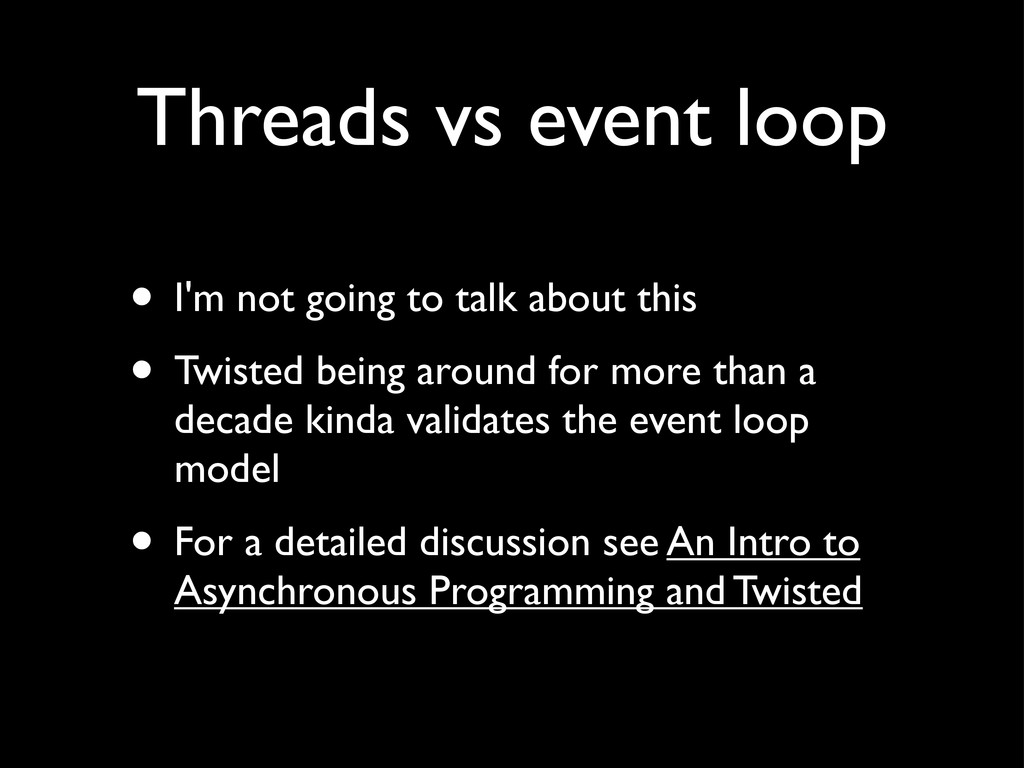 Threads vs event loop • I'm not going to talk a...