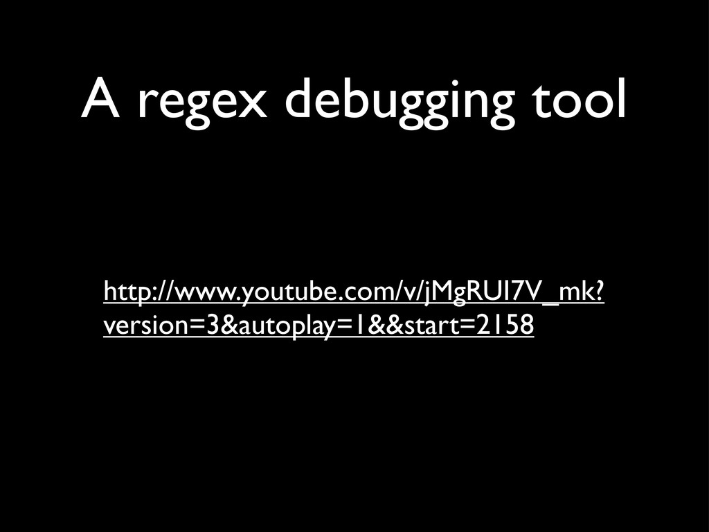 A regex debugging tool http://www.youtube.com/v...