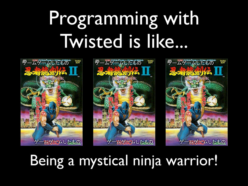 Programming with Twisted is like... Being a mys...