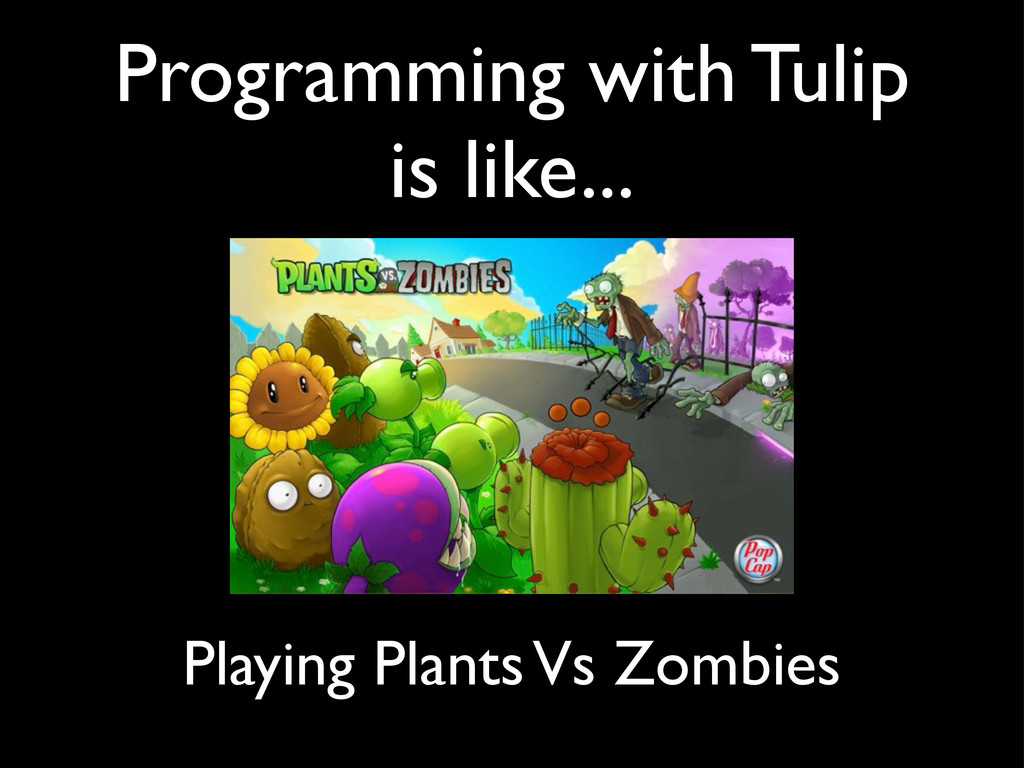 Programming with Tulip is like... Playing Plant...
