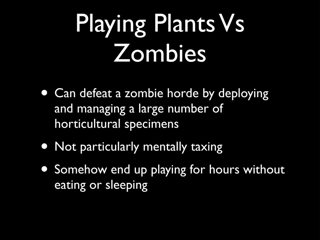 Playing Plants Vs Zombies • Can defeat a zombie...
