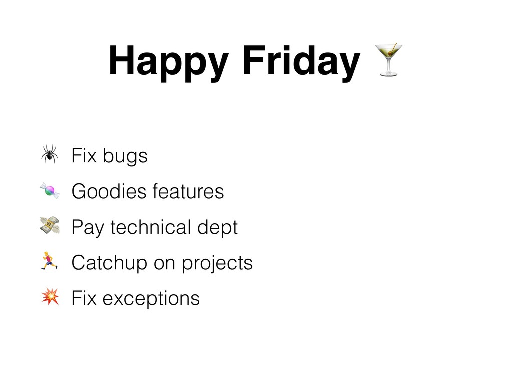 Happy Friday # $ Fix bugs % Goodies features & ...